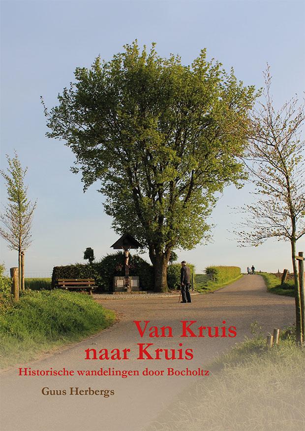 Van Kruis naar Kruis, historische wandelingen door Bocholtz. Door Guus Herbergs